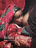 Béatrice FONTANEL et Claire d'HARCOURT, Bébés du Monde, éditions La Martinière, 2000