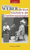 Florence WEBER. Brève histoire de l'anthropologie. Flammarion, coll. « Champs Essais », 2015