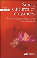 Isabelle LEVY. Soins, cultures et croyances. Guide pratique à l'usage des personnels de santé et des acteurs sociaux, Estem, 2ème édition, 2008
