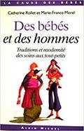 Catherine ROLLET et Marie-France MOREL. Des bébés et des hommes. Traditions et modernité des soins aux tout-petits, Albin Michel, 2000